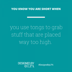 You know you are short when you use tongs to grab stuff that are placed way too high.