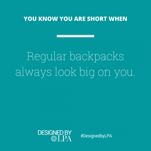 You know you are short when regular backpacks always look big on you.