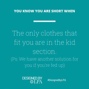 You know you are short when the only clothes that fit you are in the kid section,