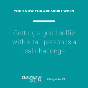 You know you are short when getting a good selfie with a tall person is a real challenge.