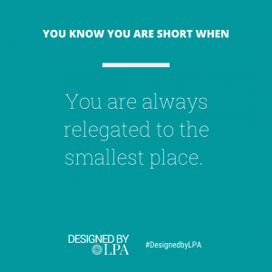 You know you are short when you are always relegated to the smallest place.