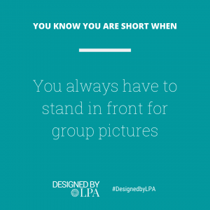 You know you are short when you always have to stand in front for group pictures.